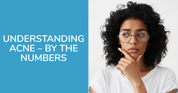Understanding Acne – By the Numbers