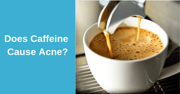 Does Caffeine Cause Acne?